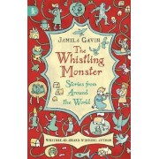 The Whistling Monster: Stories from Around the World by Jamila Gavin