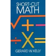 Short-Cut Mathematics by G. W. Kelly