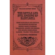 The Devils And Evil Spirits Of Babylonia, Being Babylonian And Assyrian Incantations Against The Demons, Ghouls, Vampires, Hobgoblins, Ghosts, And Kindred Evil Spirits, Which Attack Mankind. Volume I by R. Campbell Thompson