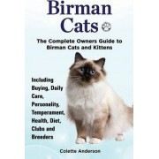 Birman Cats, the Complete Owners Guide to Birman Cats and Kittens Including Buying, Daily Care, Personality, Temperament, Health, Diet, Clubs and Breeders by Colette Anderson