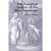 The Analytical Greek Lexicon of the New Testament by George V Wigram
