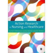 Action Research in Nursing and Healthcare by Graham R. Williamson