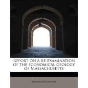 Report on a Re-Examination of the Economical Geology of Massachusetts by Edward Hitchcock