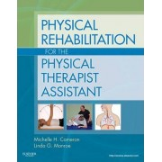 Physical Rehabilitation for the Physical Therapist Assistant by Michelle H. Cameron