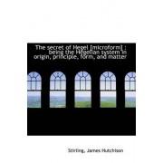 The Secret of Hegel [Microform] by Stirling James Hutchison