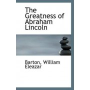 The Greatness of Abraham Lincoln by Barton William Eleazar