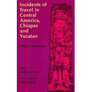 Incidents of Travel in Central America, Chiapas and Yucatan: Volume 2 by John L. Stephens