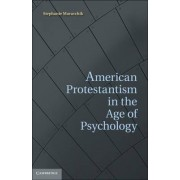 American Protestantism in the Age of Psychology by Stephanie Muravchik