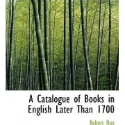 A Catalogue of Books in English Later Than 1700 by Robert Hoe