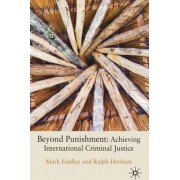 Beyond Punishment: Achieving International Criminal Justice by Professor Mark Findlay