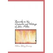 Remarks on the Character and Writings of John Milton by Dr William Ellery Channing