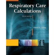 Respiratory Care Calculations by David W. Chang