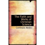 The Faith and Works of Christian Science by Confessio Medici