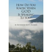 How Do You Know When God Is Speaking to You? by Kitty Rankin