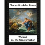 Wieland; Or, the Transformation, by Charles Brockden Brown: An American Tale (Hackett Classics)