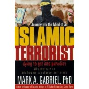 Journey into the Mind of an Islamic Terrorist by Mark A Gabriel