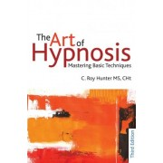 The Art of Hypnosis: Mastering Basic Techniques: Part 3 by Roy Hunter