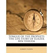 Tongue of the Prophets the Life Story of Eliezer Ben Yehuda by Robert St John