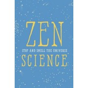 Zen Science: Stop and Smell the Universe