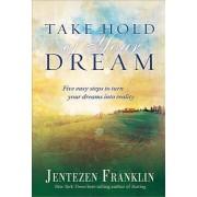 Take Hold of Your Dream by Jentezen Franklin