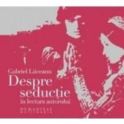 Audiobook CD. Despre seductie - Gabriel Liiceanu. In lectura autorului