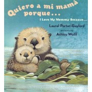 Quiero a mi Mama Porque.../ I Love My Mommy Because... by Laurel Porter Gaylord