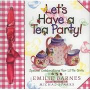 Let's Have a Tea Party! by Emilie Barnes