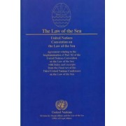 The Law of the Sea: The United Nations Convention on the Law of the Sea of 10 December 1982 with Index and Excerpts from the Final Act of the 3rd United Nations Conference on the Law of the Sea Part XI by United Nations