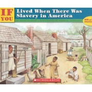 If You Lived When There Was Slavery in America by Anne Kamma