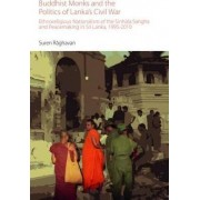 Buddhist Monks and the Politics of Lanka's Civil War by Suren Raghavan