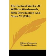 The Poetical Works of William Wordsworth, with Introduction and Notes V2 (1914) by William Wordsworth