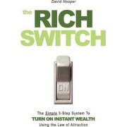 The Rich Switch - The Simple 3-Step System to Turn on Instant Wealth Using the Law of Attraction by David Hooper