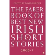 The Faber Book of Best New Irish Short Stories 2006-07 by David Marcus