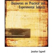 Discourses on Practical and Experimental Subjects by Jonathan Cogswell