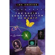 The Social Construction of What? by Ian Hacking