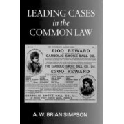 Leading Cases in the Common Law by A W Brian Simpson