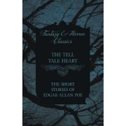 The Tell Tale Heart - The Short Stories of Edgar Allan Poe (Fantasy and Horror Classics) by Edgar Allan Poe
