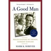 A Good Man by Mark Shriver