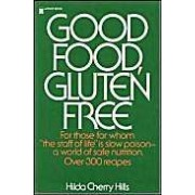Good Food, Gluten Free: For Those For Whom The Staff Of Life Is Slow Poison - A World Of Safe Nutrition