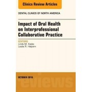 Impact of Oral Health on Interprofessional Collaborative Practice, an Issue of Dental Clinics of North America by Leslie R. Halpern
