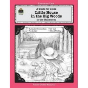 A Guide for Using Little House in the Big Woods in the Classroom by Laurie Swinwood