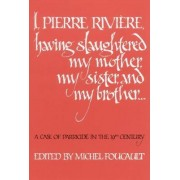 I, Pierre Riviere, Having Slaughtered My Mother, My Sister, and My Brother by Michel Foucault