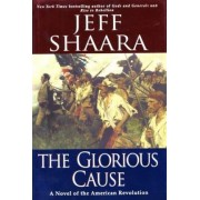 The Glorious Cause by Jeffrey M. Shaara