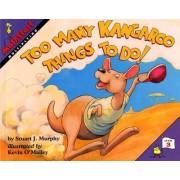 Too Many Kangaroo Things to Do! by Stuart J. Murphy
