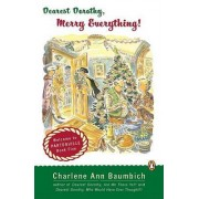 Dearest Dorothy, Merry Everything! by Charlene Baumbich