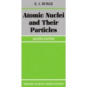 Atomic Nuclei and Their Particles by E. J. Burge