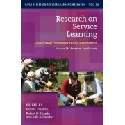 Research on Service Learning - Conceptual Frameworks and Assessments: Students and Faculty Volume 2A by Patti H. Clayton