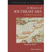 A History of Southeast Asia - Critical Crossroads by Anthony Reid