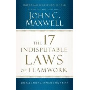 The 17 Indisputable Laws of Teamwork by John C. Maxwell