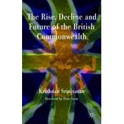 The Rise, Decline and Future of the British Commonwealth by Krishnan Srinivasan